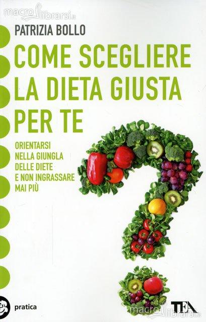 come scegliere la dieta giusta per te libro 60688